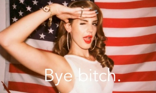 Bye Lana Del Rey