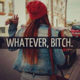 Bye whatever